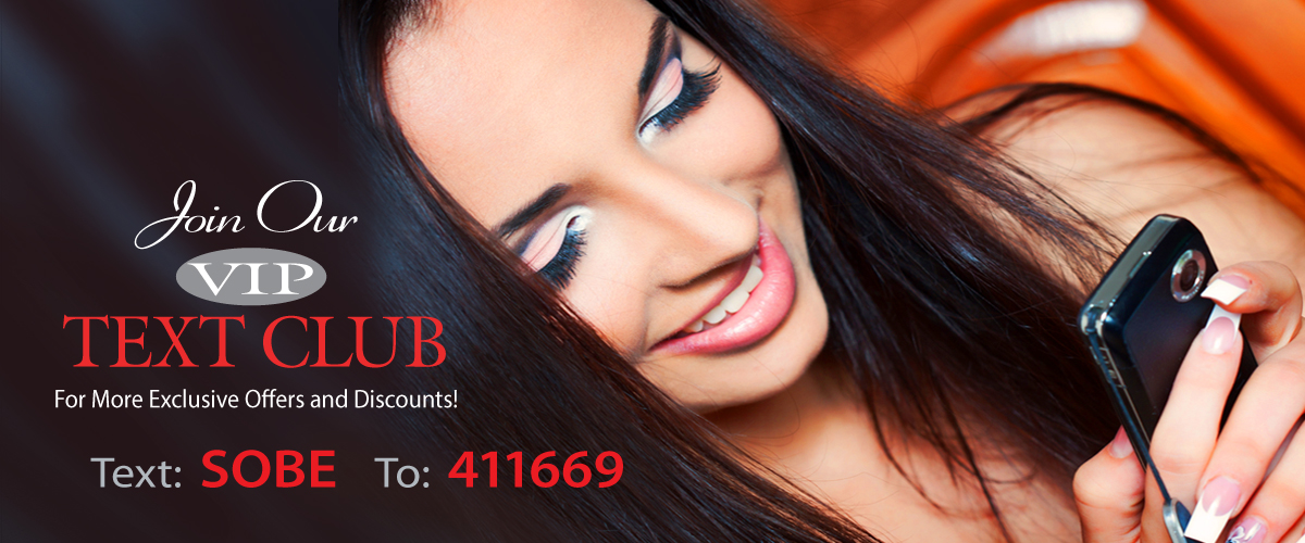 Join our VIP text club for more exclusive offers and discounts! Text SOBE to 411669